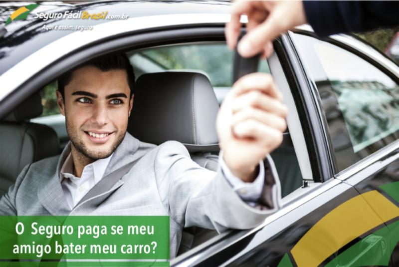 O seguro paga se meu amigo bater meu carro?